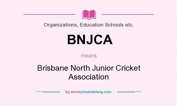 What does BNJCA mean? It stands for Brisbane North Junior Cricket Association