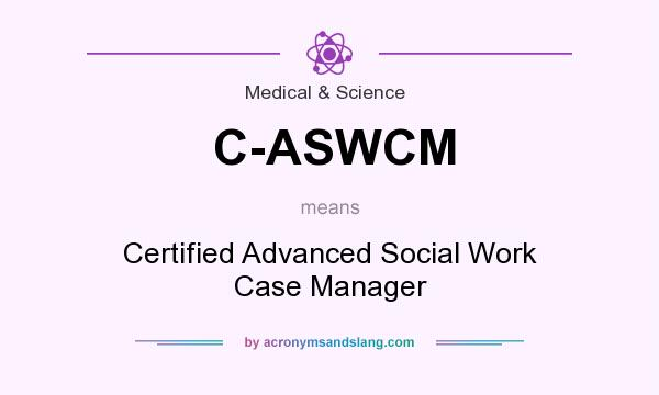 What does C-ASWCM mean? It stands for Certified Advanced Social Work Case Manager