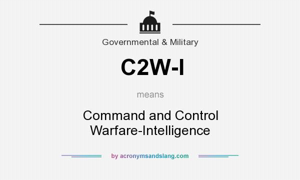What does C2W-I mean? It stands for Command and Control Warfare-Intelligence