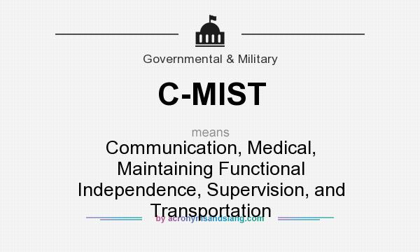 What does C-MIST mean? It stands for Communication, Medical, Maintaining Functional Independence, Supervision, and Transportation