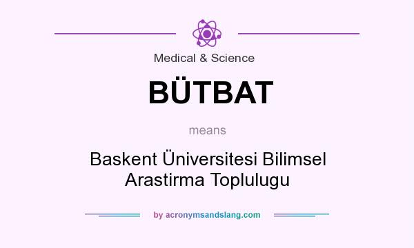 What does BÜTBAT mean? It stands for Baskent Üniversitesi Bilimsel Arastirma Toplulugu