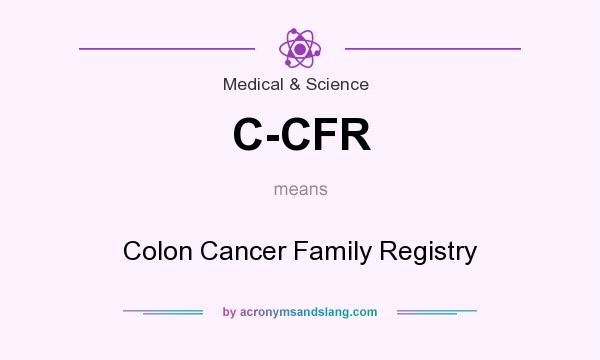 What does C-CFR mean? It stands for Colon Cancer Family Registry