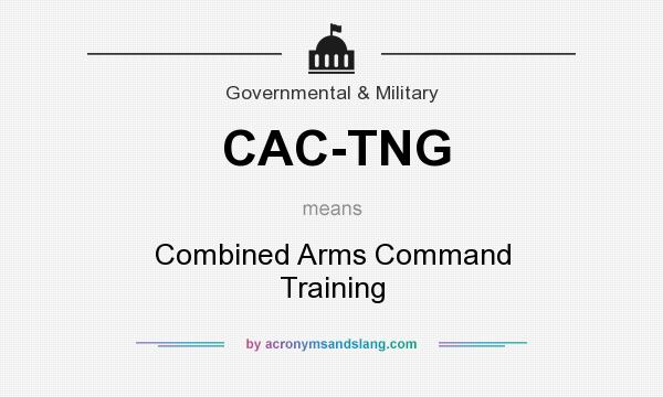 What does CAC-TNG mean? It stands for Combined Arms Command Training
