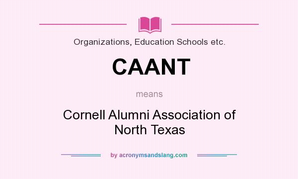 What does CAANT mean? It stands for Cornell Alumni Association of North Texas