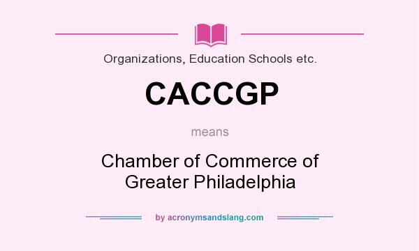 What does CACCGP mean? It stands for Chamber of Commerce of Greater Philadelphia