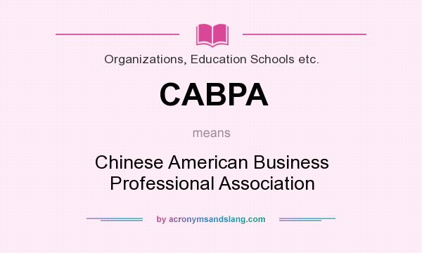 What does CABPA mean? It stands for Chinese American Business Professional Association