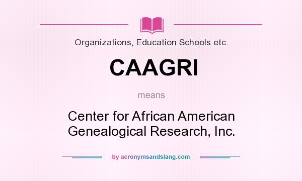 What does CAAGRI mean? It stands for Center for African American Genealogical Research, Inc.