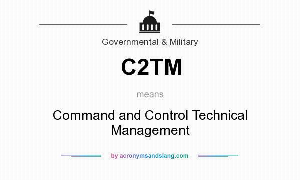 What does C2TM mean? It stands for Command and Control Technical Management