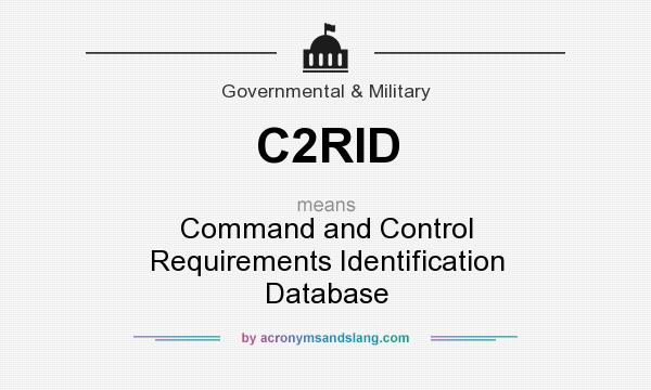 What does C2RID mean? It stands for Command and Control Requirements Identification Database