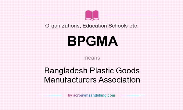 What does BPGMA mean? It stands for Bangladesh Plastic Goods Manufacturers Association