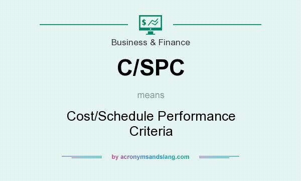 What does C/SPC mean? It stands for Cost/Schedule Performance Criteria