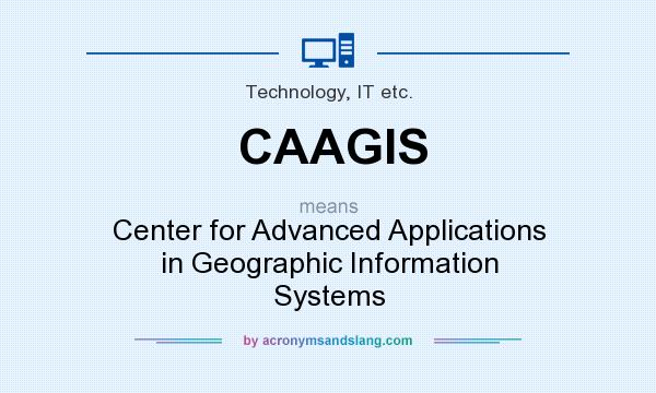What does CAAGIS mean? It stands for Center for Advanced Applications in Geographic Information Systems