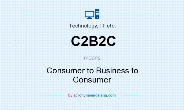 What does C2B2C mean? It stands for Consumer to Business to Consumer