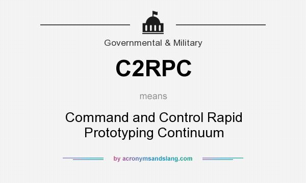What does C2RPC mean? It stands for Command and Control Rapid Prototyping Continuum