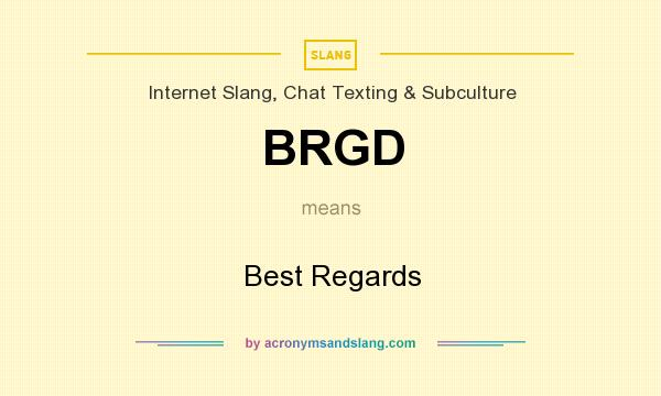 What does BRGD mean? It stands for Best Regards