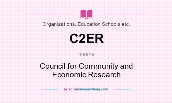 What does C2ER mean? It stands for Council for Community and Economic Research