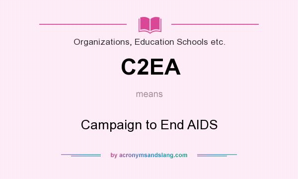 What does C2EA mean? It stands for Campaign to End AIDS