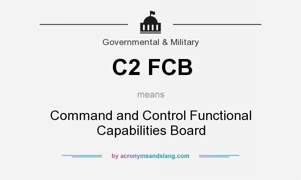 What does C2 FCB mean? It stands for Command and Control Functional Capabilities Board