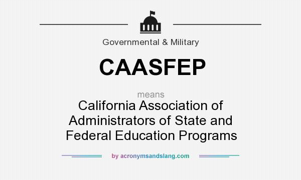 What does CAASFEP mean? It stands for California Association of Administrators of State and Federal Education Programs