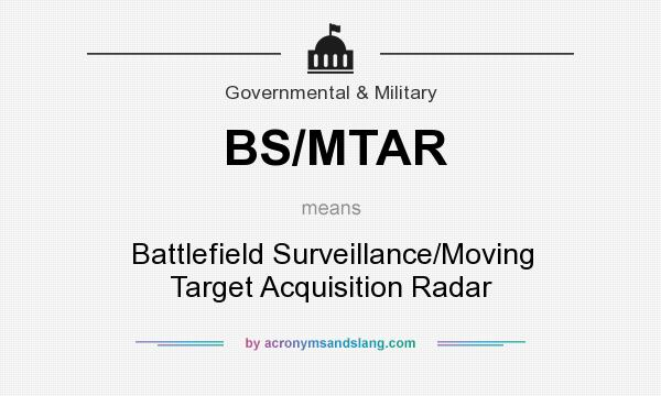 What does BS/MTAR mean? It stands for Battlefield Surveillance/Moving Target Acquisition Radar