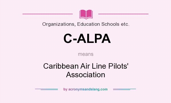 What does C-ALPA mean? It stands for Caribbean Air Line Pilots` Association