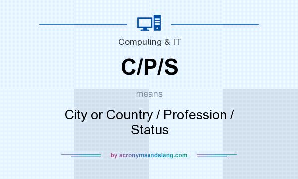 What does C/P/S mean? It stands for City or Country / Profession / Status