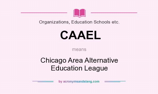 What does CAAEL mean? It stands for Chicago Area Alternative Education League