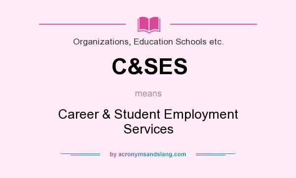 What does C&SES mean? It stands for Career & Student Employment Services