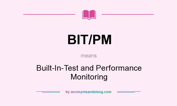What does BIT/PM mean? It stands for Built-In-Test and Performance Monitoring
