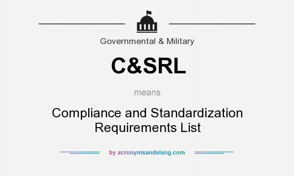 What does C&SRL mean? It stands for Compliance and Standardization Requirements List