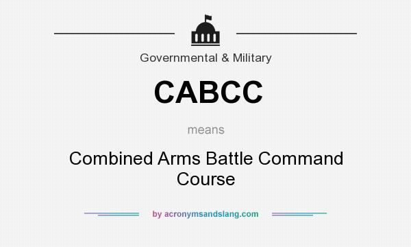 What does CABCC mean? It stands for Combined Arms Battle Command Course