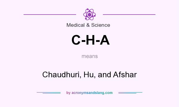 What does C-H-A mean? It stands for Chaudhuri, Hu, and Afshar