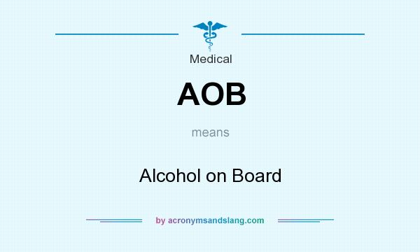 What does AOB mean? It stands for Alcohol on Board