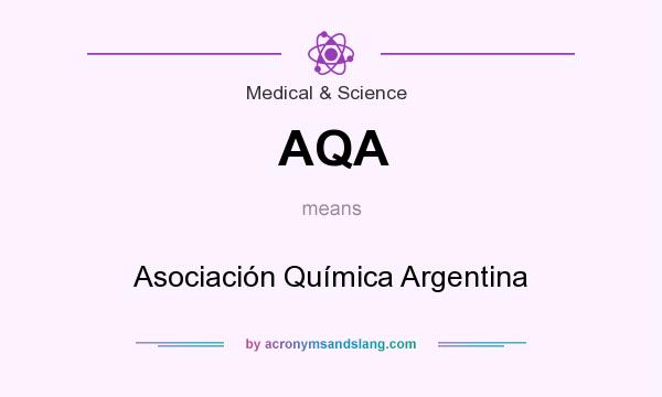 What does AQA mean? It stands for Asociación Química Argentina