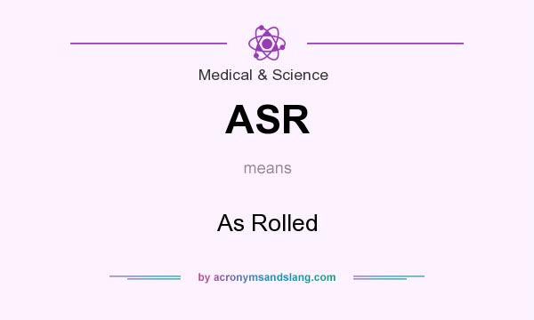 What does ASR mean? It stands for As Rolled