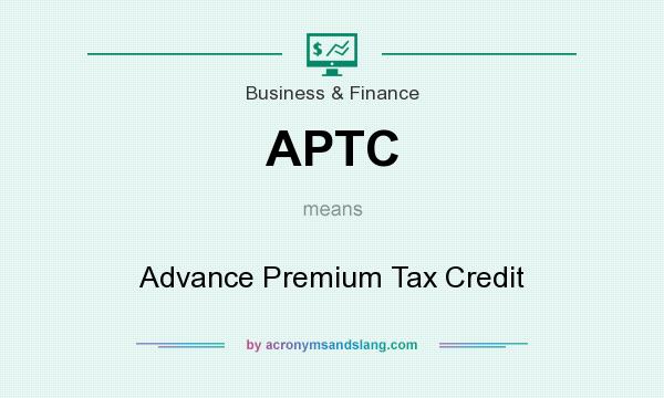 What does APTC mean? It stands for Advance Premium Tax Credit