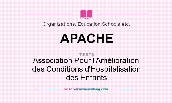 What does APACHE mean? It stands for Association Pour l`Amélioration des Conditions d`Hospitalisation des Enfants