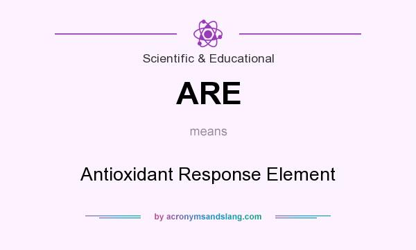 What does ARE mean? It stands for Antioxidant Response Element