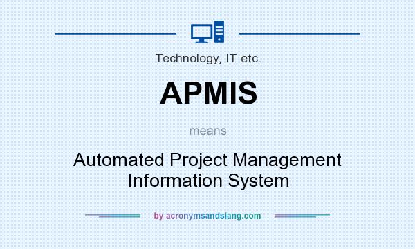 What does APMIS mean? It stands for Automated Project Management Information System