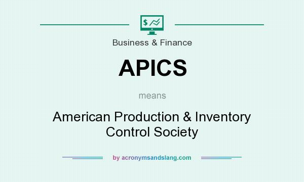 What does APICS mean? It stands for American Production & Inventory Control Society