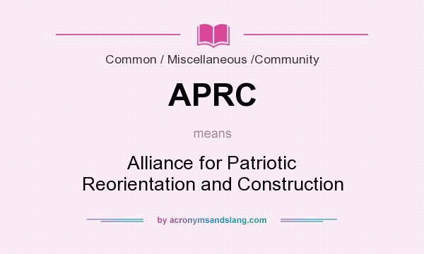 What does APRC mean? It stands for Alliance for Patriotic Reorientation and Construction