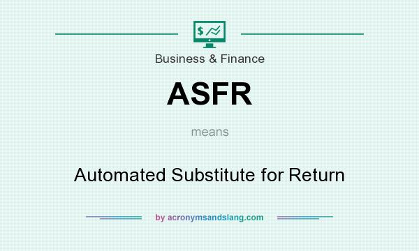 What does ASFR mean? It stands for Automated Substitute for Return