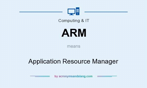 What does ARM mean? It stands for Application Resource Manager