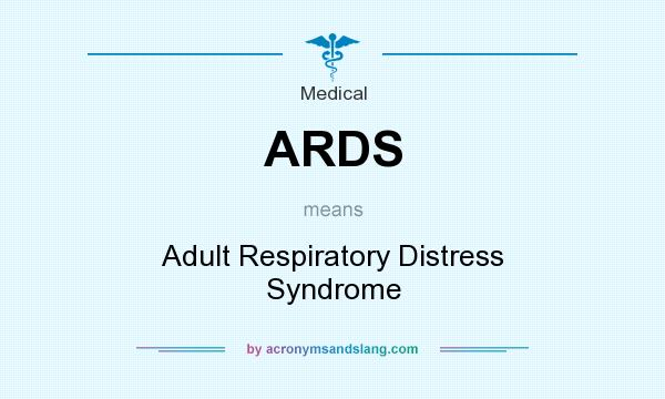 What does ARDS mean? It stands for Adult Respiratory Distress Syndrome