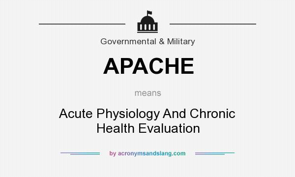 What does APACHE mean? It stands for Acute Physiology And Chronic Health Evaluation