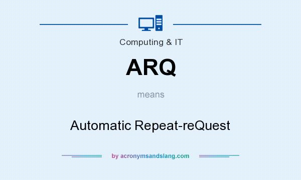 What does ARQ mean? It stands for Automatic Repeat-reQuest
