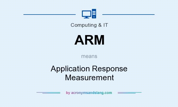 What does ARM mean? It stands for Application Response Measurement