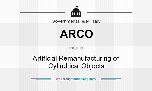 What does ARCO mean? It stands for Artificial Remanufacturing of Cylindrical Objects