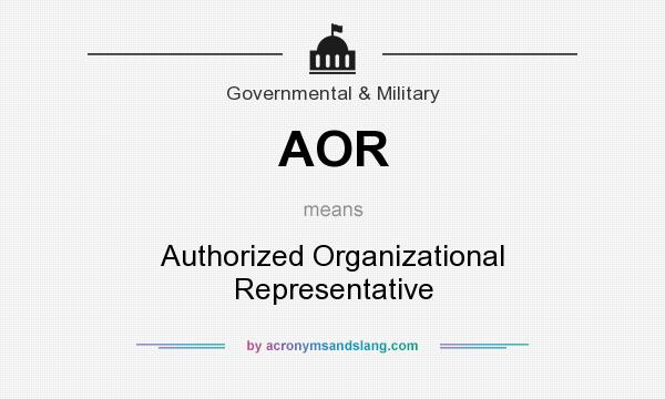 What does AOR mean? It stands for Authorized Organizational Representative