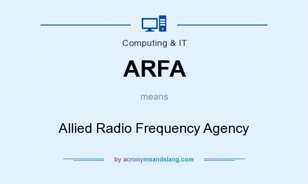 What does ARFA mean? It stands for Allied Radio Frequency Agency